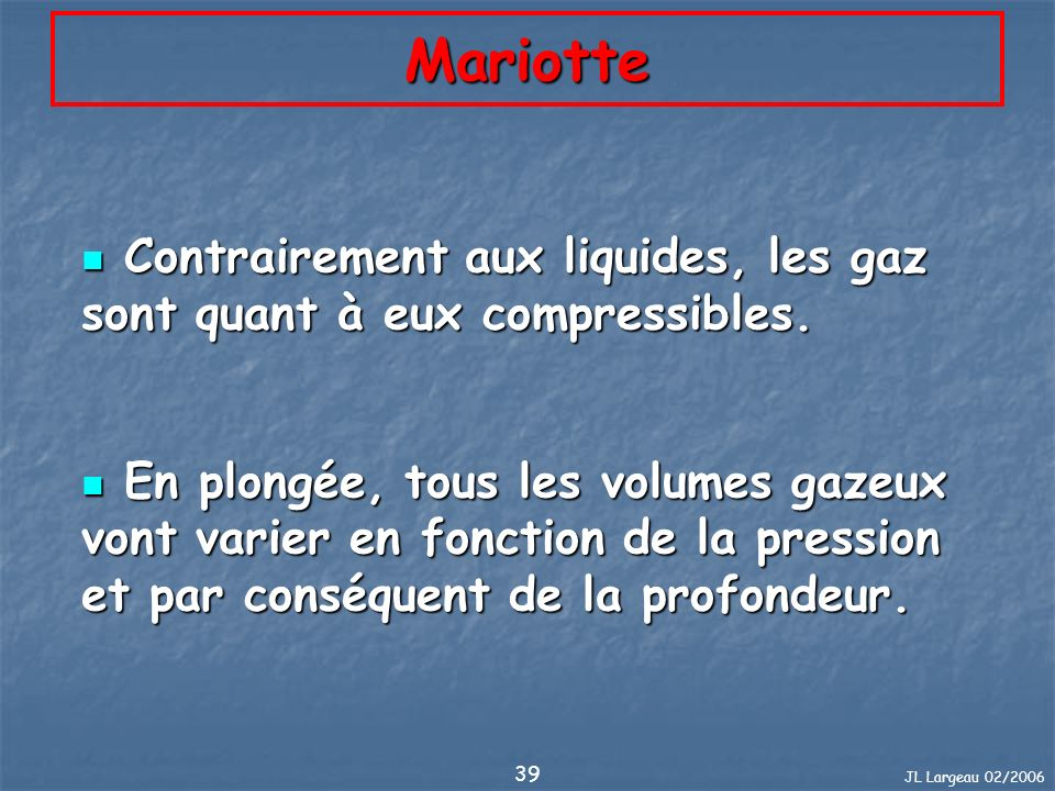 JL Largeau 02/2006 40 Mariotte 2 5 4 1 3 V / 5 V / 4 V / 3 V / 2 Ba r V P x V = Cte P x 2 V / 2 P x 3 V / 3 P x 4 V / 4 P x 5 V / 5 P x n V / n P1xV1 = P2xV2