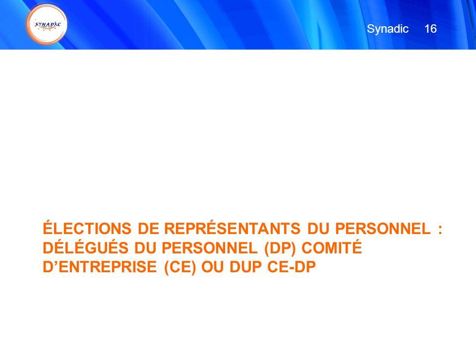 ÉLECTIONS DE REPRÉSENTANTS DU PERSONNEL : DÉLÉGUÉS DU PERSONNEL (DP) COMITÉ DENTREPRISE (CE) OU DUP CE-DP 16 Synadic