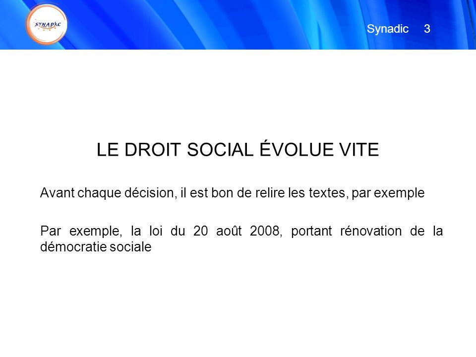 LE DROIT SOCIAL ÉVOLUE VITE Avant chaque décision, il est bon de relire les textes, par exemple Par exemple, la loi du 20 août 2008, portant rénovatio