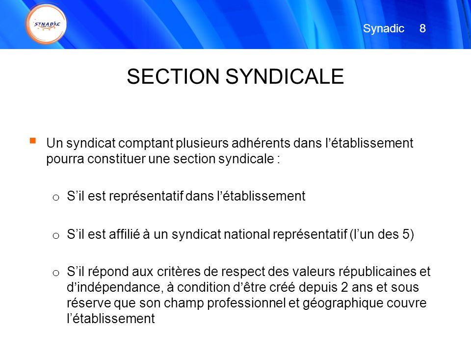 Un syndicat comptant plusieurs adhérents dans létablissement pourra constituer une section syndicale : o Sil est représentatif dans létablissement o S