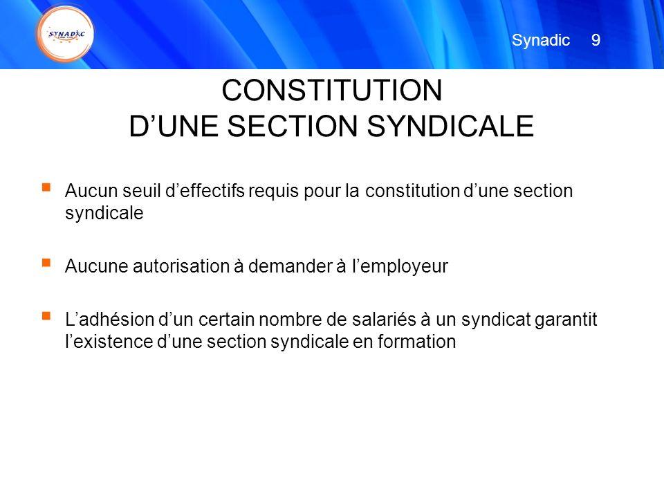 Aucun seuil deffectifs requis pour la constitution dune section syndicale Aucune autorisation à demander à lemployeur Ladhésion dun certain nombre de