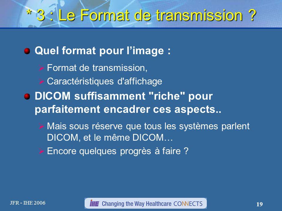 JFR - IHE 2006 19 * 3 : Le Format de transmission ? Quel format pour limage : Format de transmission, Caractéristiques d'affichage DICOM suffisamment