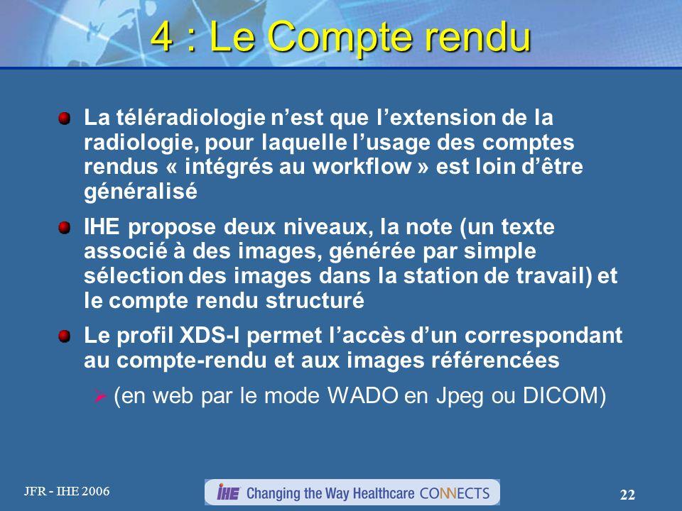 JFR - IHE 2006 22 4 : Le Compte rendu La téléradiologie nest que lextension de la radiologie, pour laquelle lusage des comptes rendus « intégrés au wo