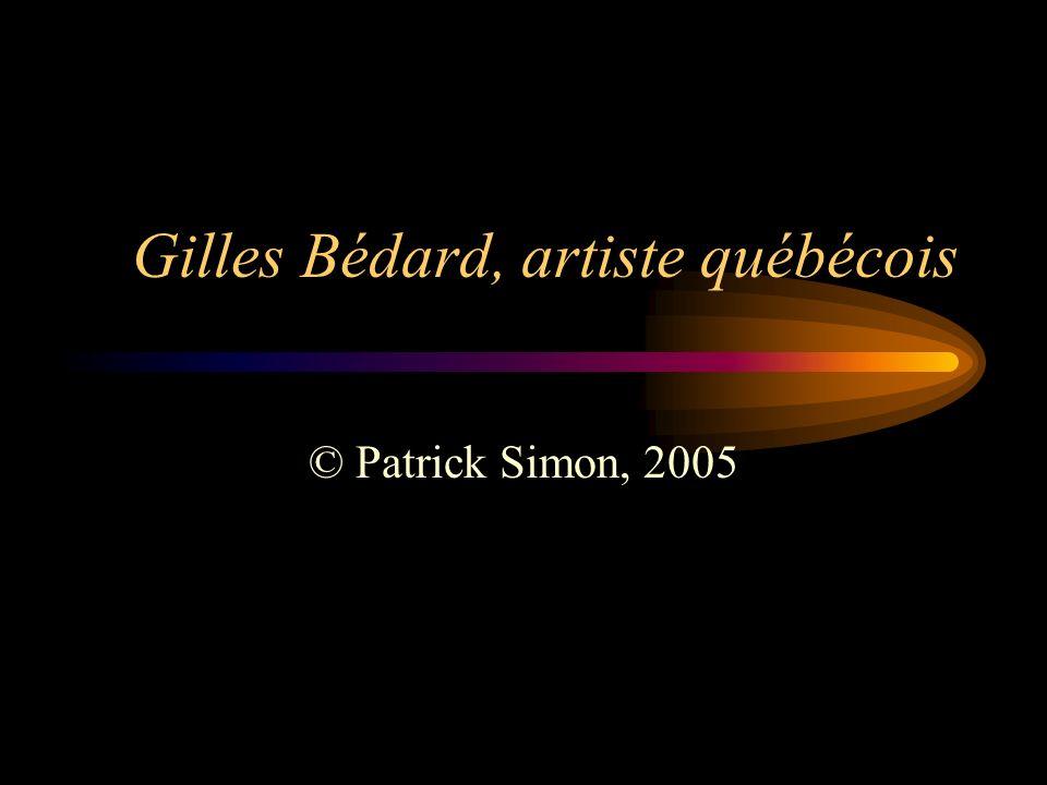 Né à Québec Bédard Gilles, Né à Québec en 1954 et demeurant aujourdhui à Baie-St-Paul, Gilles Bédard démontre très tôt un talent artistique certain.