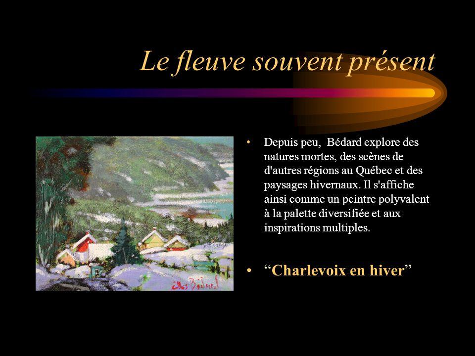 Le fleuve souvent présent Depuis peu, Bédard explore des natures mortes, des scènes de d'autres régions au Québec et des paysages hivernaux. Il s'affi