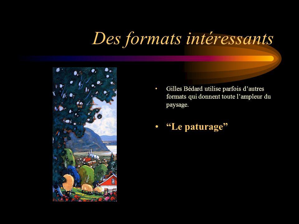 Des formats intéressants Gilles Bédard utilise parfois dautres formats qui donnent toute lampleur du paysage. Le paturage
