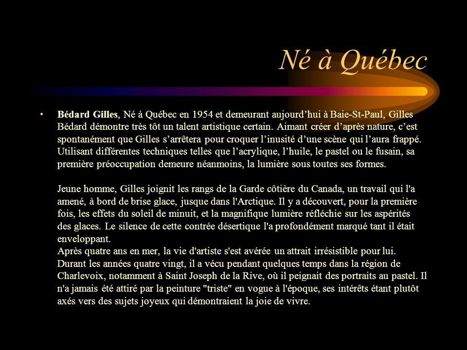 Né à Québec Bédard Gilles, Né à Québec en 1954 et demeurant aujourdhui à Baie-St-Paul, Gilles Bédard démontre très tôt un talent artistique certain. A