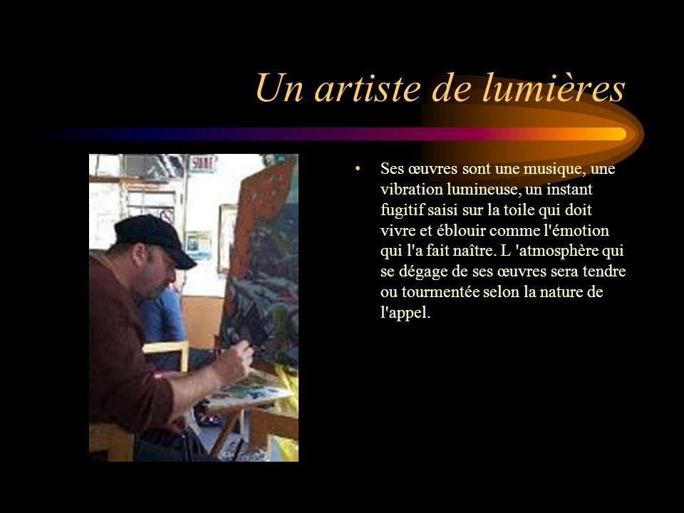 Un artiste de lumières Ses œuvres sont une musique, une vibration lumineuse, un instant fugitif saisi sur la toile qui doit vivre et éblouir comme l'é