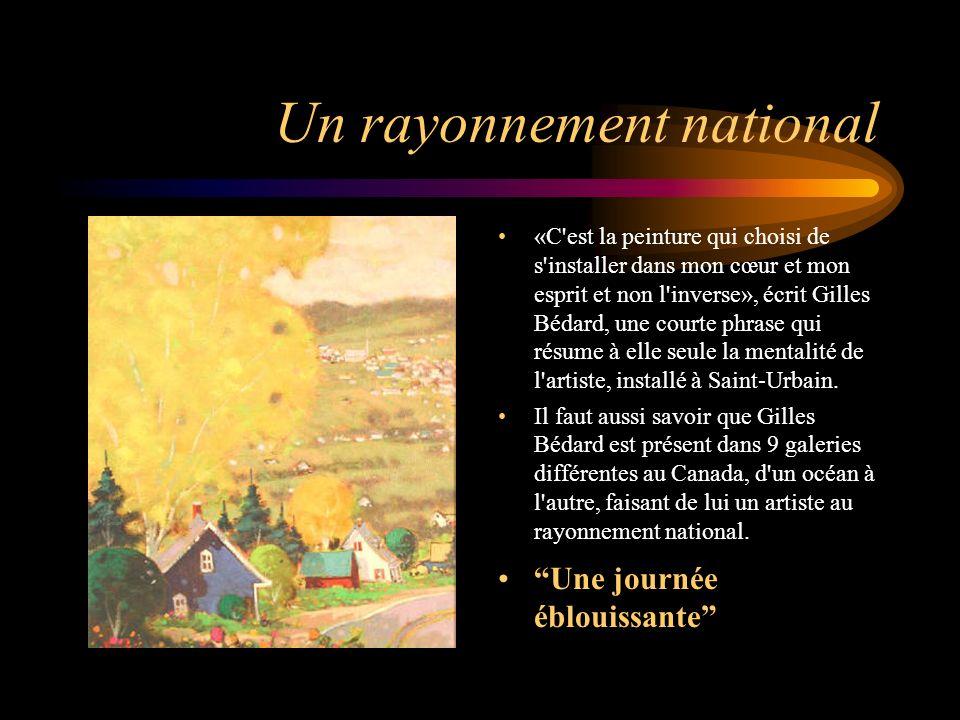 Un rayonnement national «C'est la peinture qui choisi de s'installer dans mon cœur et mon esprit et non l'inverse», écrit Gilles Bédard, une courte ph