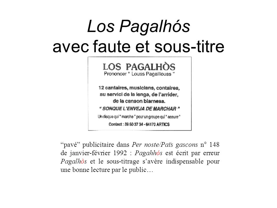 Los Pagalhós avec faute et sous-titre pavé publicitaire dans Per noste/Païs gascons n° 148 de janvier-février 1992 : Pagahhós est écrit par erreur Pagalhòs et le sous-titrage savère indispensable pour une bonne lecture par le public…