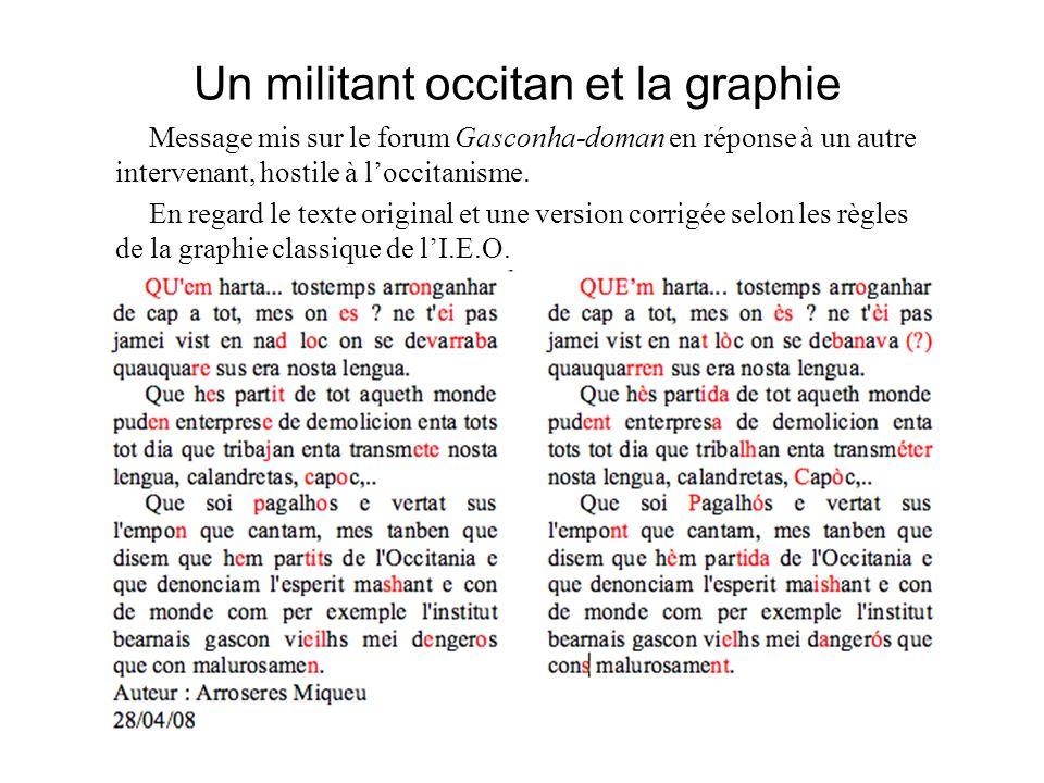 Un militant occitan et la graphie Message mis sur le forum Gasconha-doman en réponse à un autre intervenant, hostile à loccitanisme.