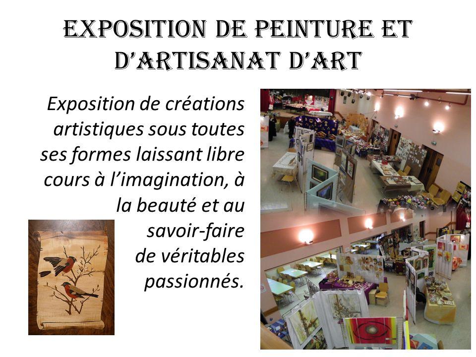 EXPOSITION DE PEINTURE ET DARTISANAT DART Exposition de créations artistiques sous toutes ses formes laissant libre cours à limagination, à la beauté