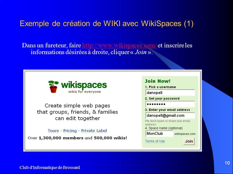 Club d Informatique de Brossard 10 Exemple de création de WIKI avec WikiSpaces (1) Dans un fureteur, faire http://www.wikispaces.com/ et inscrire les informations désirées à droite, cliquer « Join ».http://www.wikispaces.com/