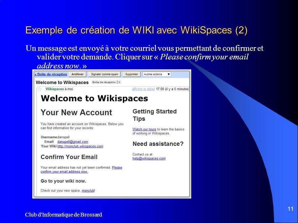 Club d Informatique de Brossard 11 Exemple de création de WIKI avec WikiSpaces (2) Un message est envoyé à votre courriel vous permettant de confirmer et valider votre demande.