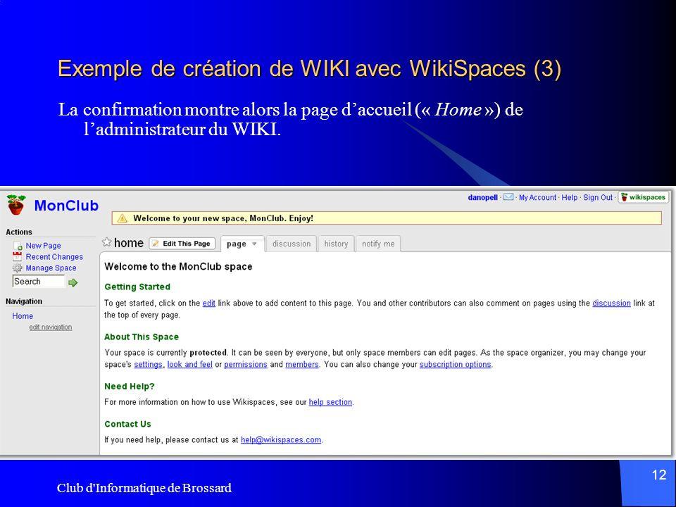 Club d'Informatique de Brossard 12 Exemple de création de WIKI avec WikiSpaces (3) La confirmation montre alors la page daccueil (« Home ») de ladmini
