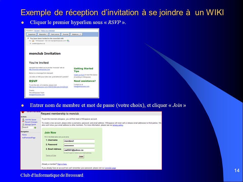 Club d'Informatique de Brossard 14 Exemple de réception dinvitation à se joindre à un WIKI Cliquer le premier hyperlien sous « RSVP ». Entrer nom de m