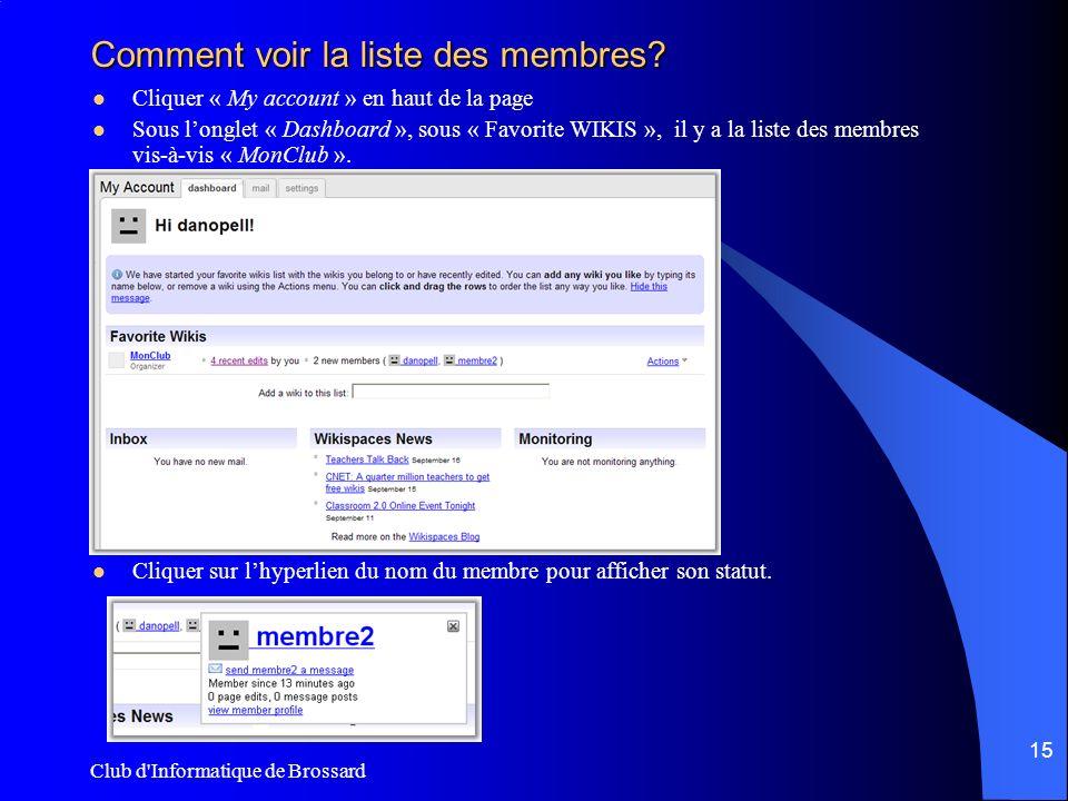 Club d'Informatique de Brossard 15 Comment voir la liste des membres? Cliquer « My account » en haut de la page Sous longlet « Dashboard », sous « Fav