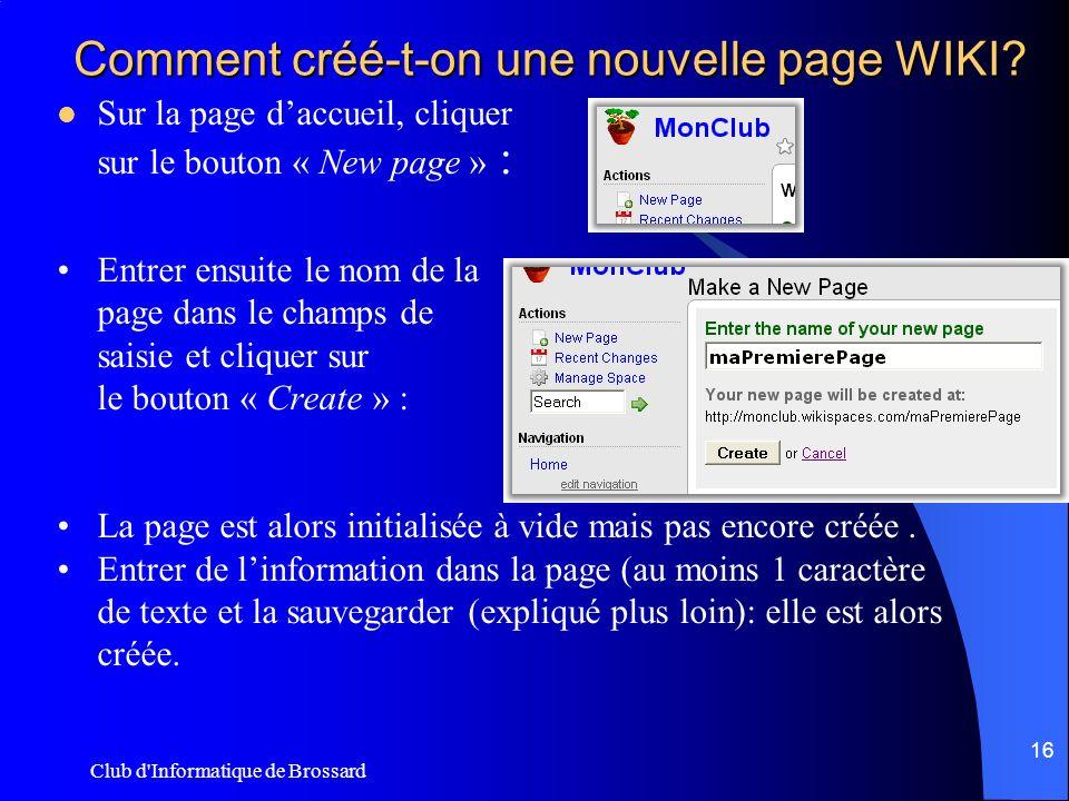 Club d'Informatique de Brossard 16 Comment créé-t-on une nouvelle page WIKI? Sur la page daccueil, cliquer sur le bouton « New page » : Entrer ensuite