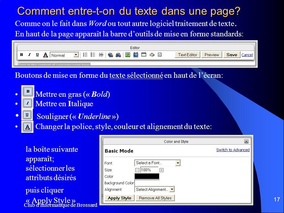 Club d'Informatique de Brossard 17 Comment entre-t-on du texte dans une page? Comme on le fait dans Word ou tout autre logiciel traitement de texte. E