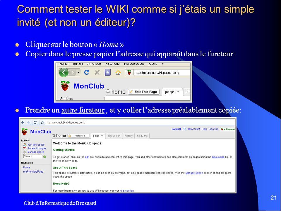 Club d'Informatique de Brossard 21 Comment tester le WIKI comme si jétais un simple invité (et non un éditeur)? Cliquer sur le bouton « Home » Copier