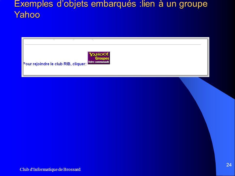 Club d'Informatique de Brossard 24 Exemples dobjets embarqués :lien à un groupe Yahoo