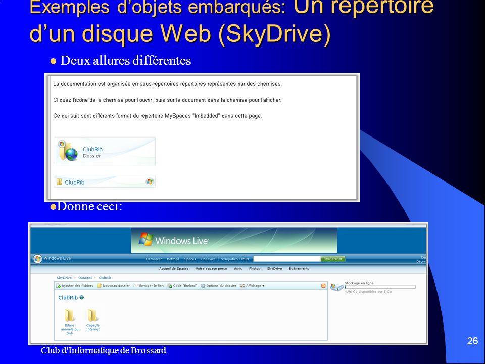 Club d'Informatique de Brossard 26 Exemples dobjets embarqués: Un répertoire dun disque Web (SkyDrive) Deux allures différentes Donne ceci: