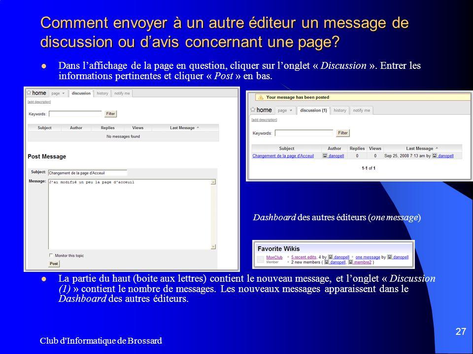 Club d'Informatique de Brossard 27 Comment envoyer à un autre éditeur un message de discussion ou davis concernant une page? Dans laffichage de la pag