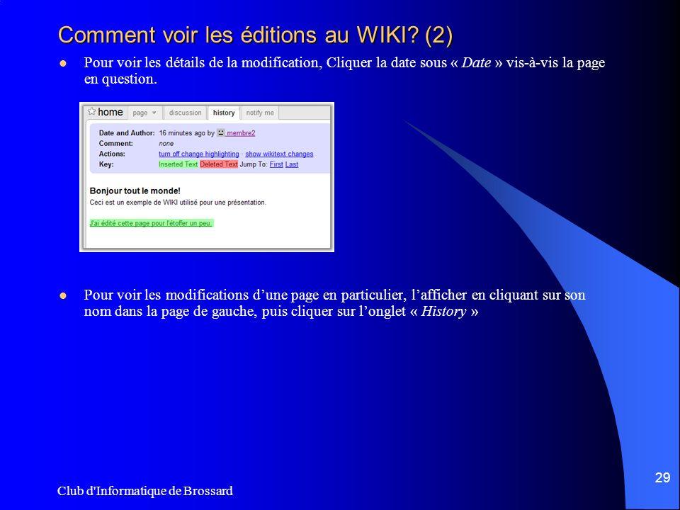 Club d'Informatique de Brossard 29 Comment voir les éditions au WIKI? (2) Pour voir les détails de la modification, Cliquer la date sous « Date » vis-