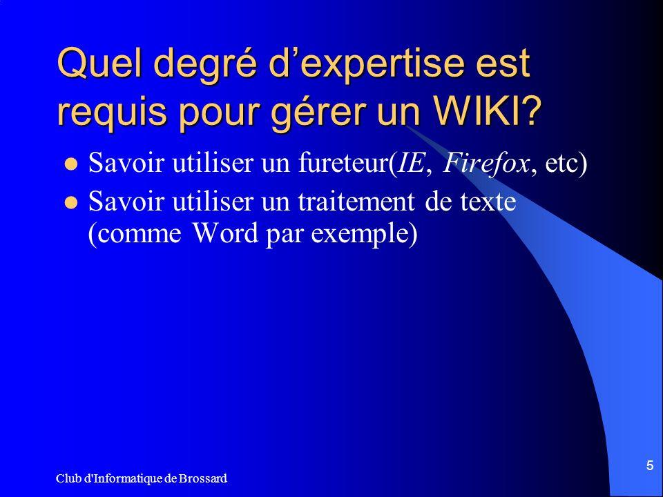 Club d'Informatique de Brossard 5 Quel degré dexpertise est requis pour gérer un WIKI? Savoir utiliser un fureteur(IE, Firefox, etc) Savoir utiliser u