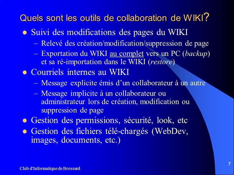 Club d'Informatique de Brossard 7 Quels sont les outils de collaboration de WIKI ? Suivi des modifications des pages du WIKI –Relevé des création/modi