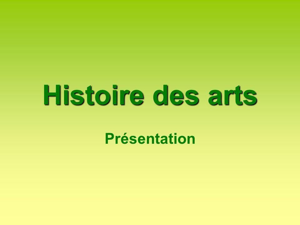 Histoiredes arts Histoire des arts Présentation