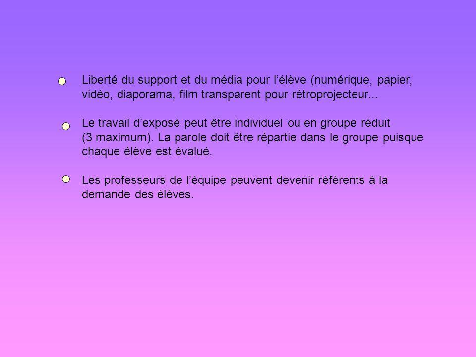 Liberté du support et du média pour lélève (numérique, papier, vidéo, diaporama, film transparent pour rétroprojecteur... Le travail dexposé peut être