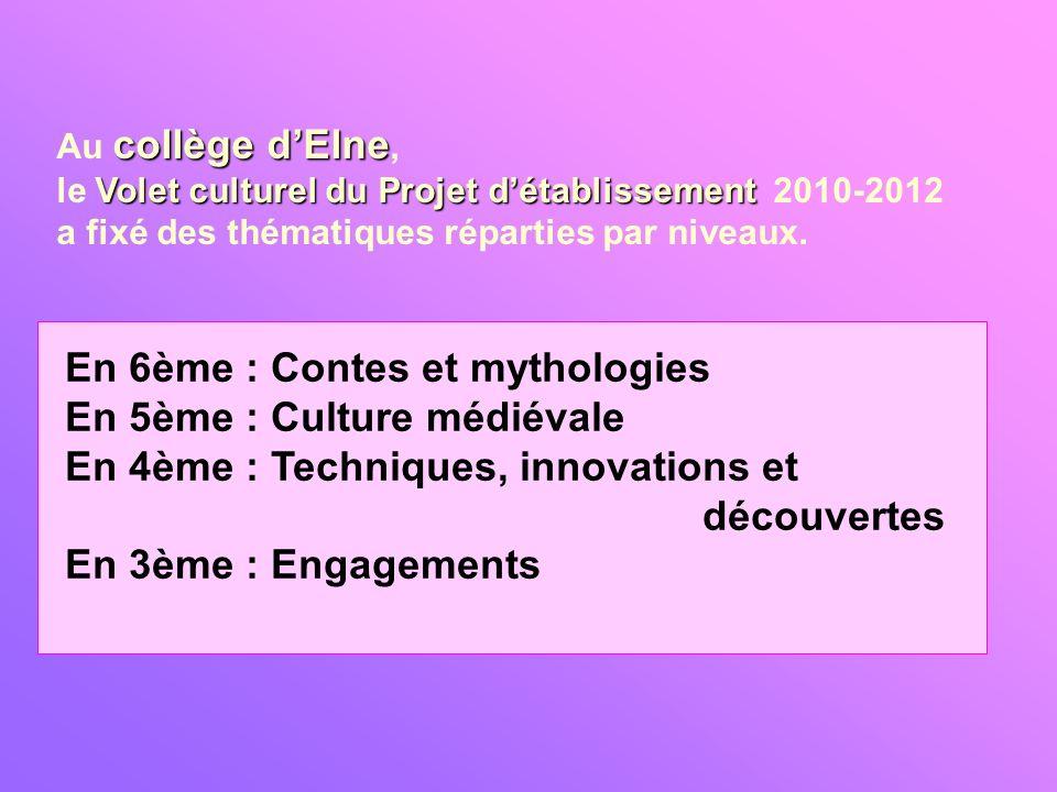 En 6ème : Contes et mythologies En 5ème : Culture médiévale En 4ème : Techniques, innovations et découvertes En 3ème : Engagements collège dElne Au co