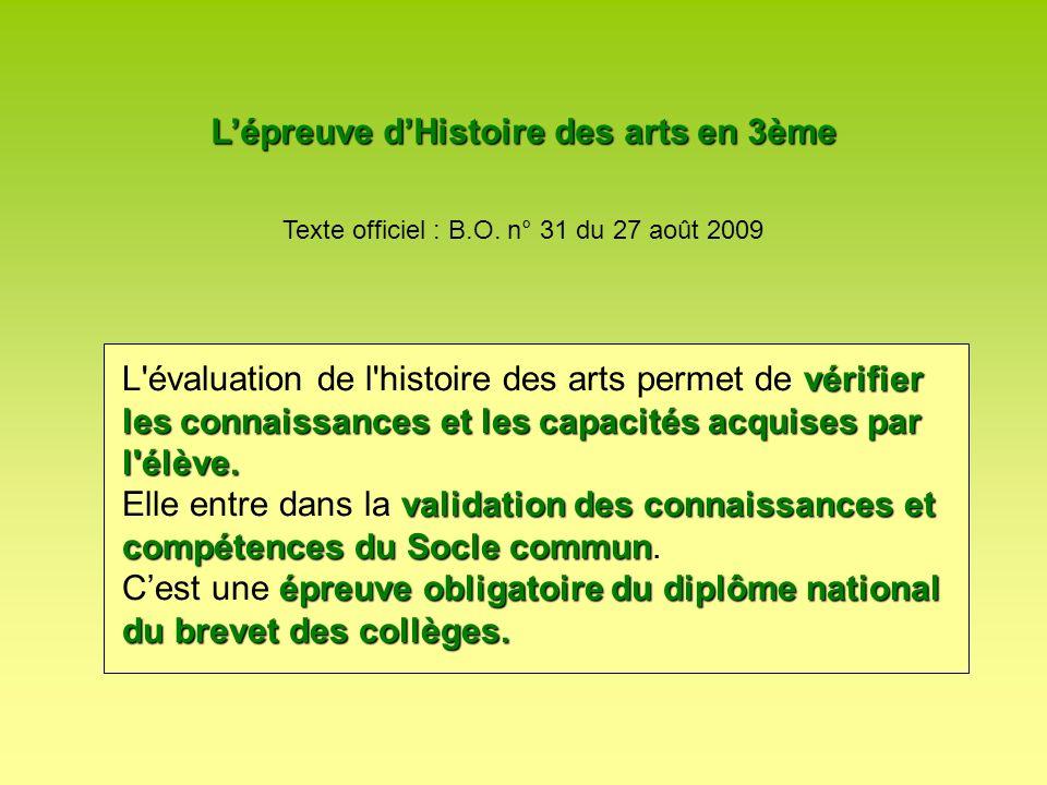 Lépreuve dHistoire des arts en 3ème Texte officiel : B.O. n° 31 du 27 août 2009 vérifier les connaissances et les capacités acquises par l'élève. L'év