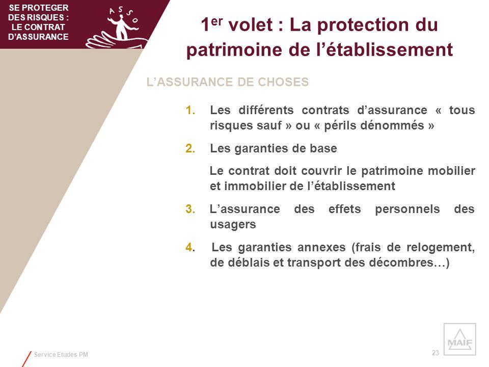 Service Etudes PM 23 1 er volet : La protection du patrimoine de létablissement 1.Les différents contrats dassurance « tous risques sauf » ou « périls