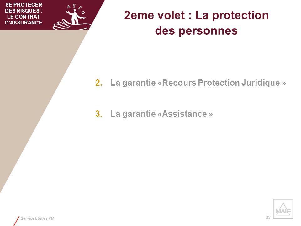 Service Etudes PM 25 SE PROTEGER DES RISQUES : LE CONTRAT DASSURANCE 2eme volet : La protection des personnes 2.La garantie «Recours Protection Juridi