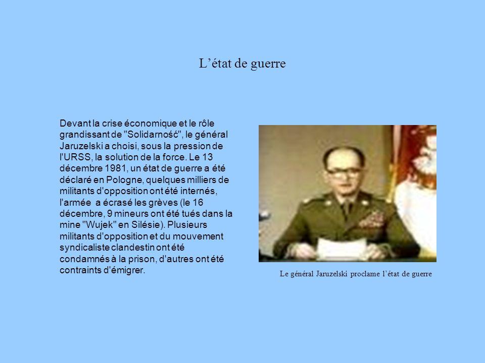 Létat de guerre Devant la crise économique et le rôle grandissant de Solidarność , le général Jaruzelski a choisi, sous la pression de l URSS, la solution de la force.