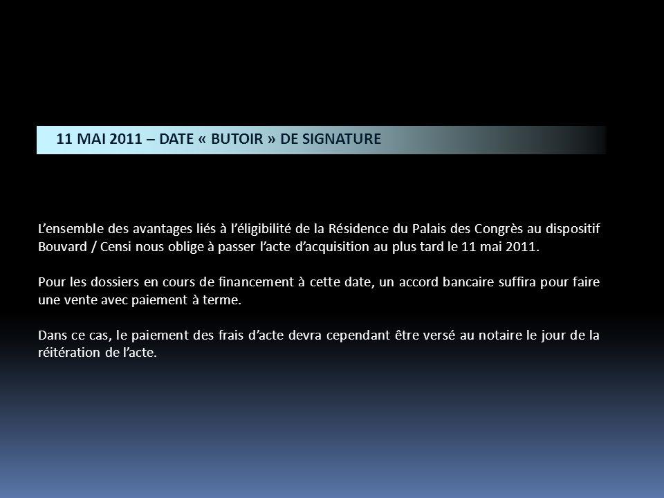 Lensemble des avantages liés à léligibilité de la Résidence du Palais des Congrès au dispositif Bouvard / Censi nous oblige à passer lacte dacquisition au plus tard le 11 mai 2011.