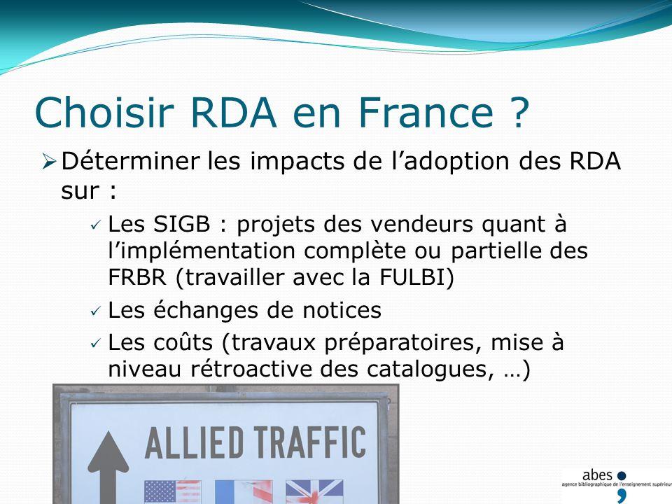 Choisir RDA en France ? Déterminer les impacts de ladoption des RDA sur : Les SIGB : projets des vendeurs quant à limplémentation complète ou partiell