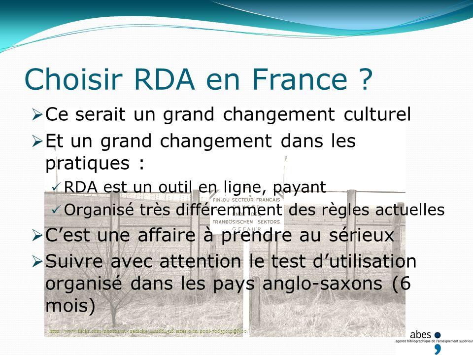 Choisir RDA en France ? Ce serait un grand changement culturel Et un grand changement dans les pratiques : RDA est un outil en ligne, payant Organisé