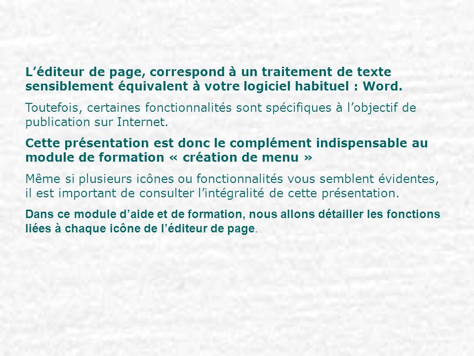Léditeur de page, correspond à un traitement de texte sensiblement équivalent à votre logiciel habituel : Word. Toutefois, certaines fonctionnalités s