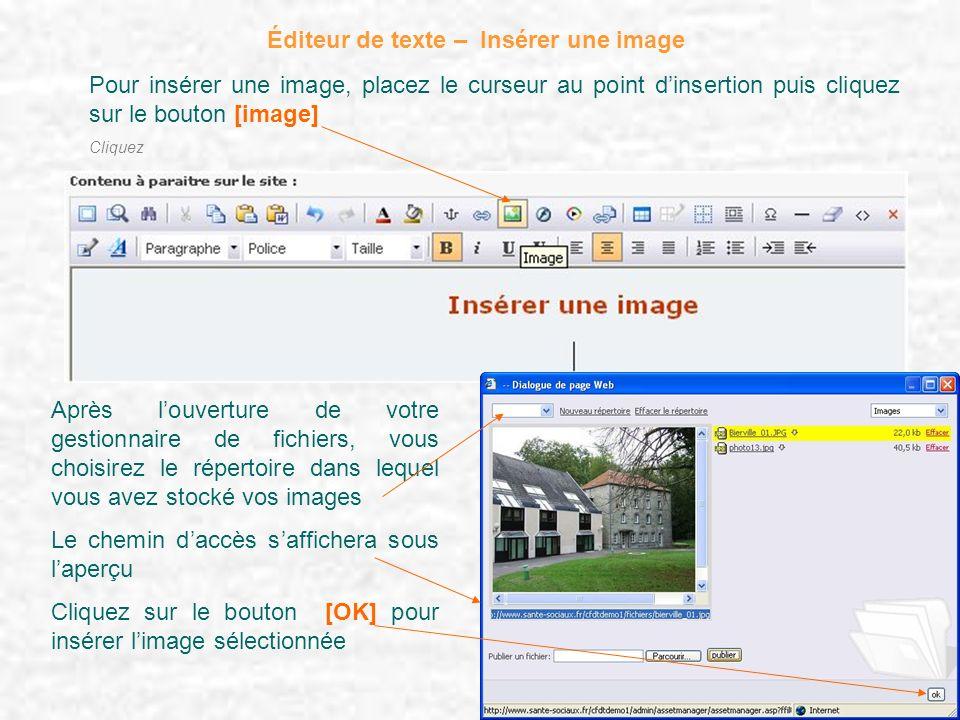 Éditeur de texte – Insérer une image Pour insérer une image, placez le curseur au point dinsertion puis cliquez sur le bouton [image] Cliquez Après lo