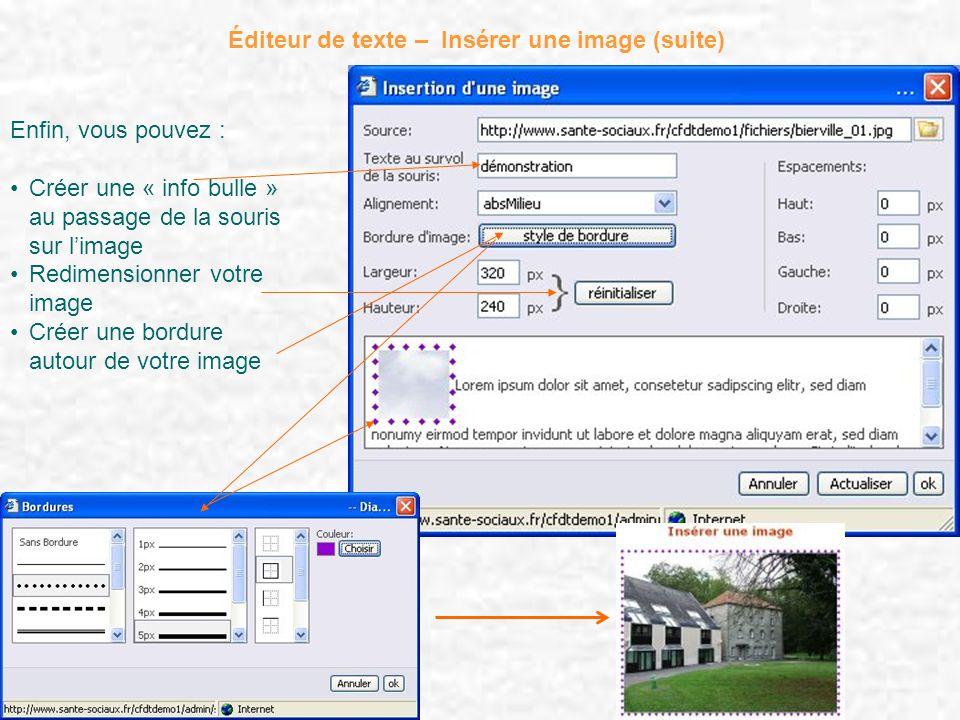 Éditeur de texte – Insérer une image (suite) Enfin, vous pouvez : Créer une « info bulle » au passage de la souris sur limage Redimensionner votre ima
