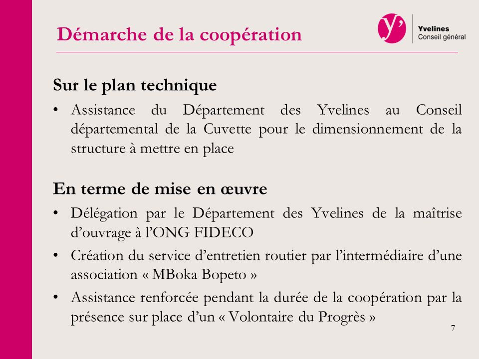 8 En terme de participation financière Equipement du service en investissement (matériel) par le Département des Yvelines ; Participation progressive du Conseil départemental de la Cuvette aux frais de fonctionnement (en particulier les salaires) : 100% à lissue de la 3è année de la coopération.