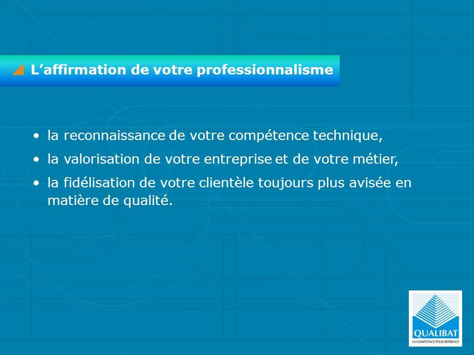 la reconnaissance de votre compétence technique, la valorisation de votre entreprise et de votre métier, la fidélisation de votre clientèle toujours p