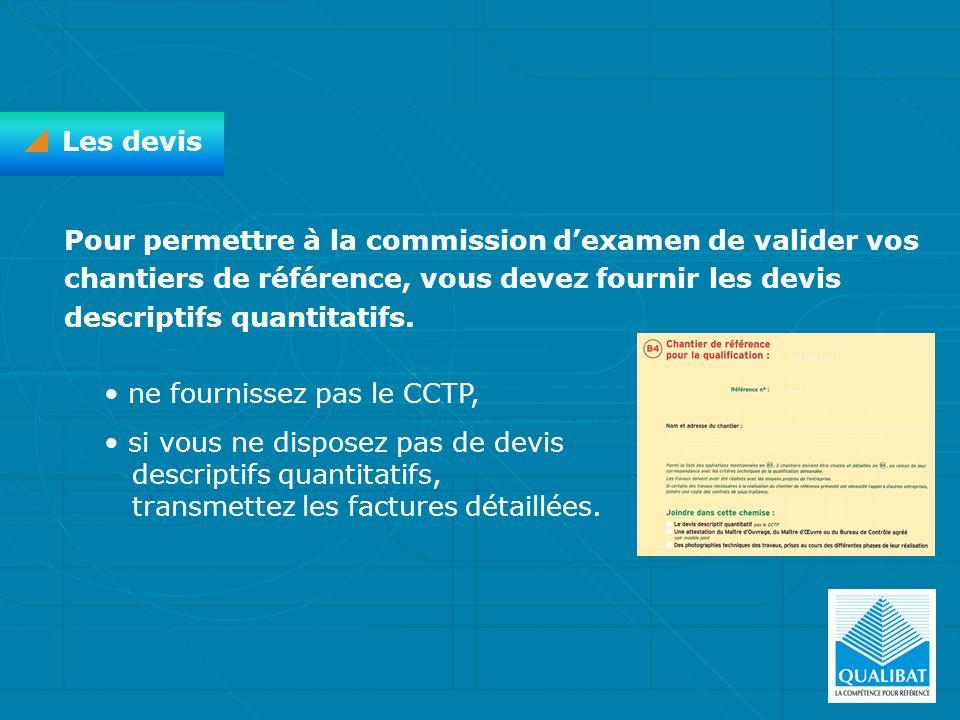 Pour permettre à la commission dexamen de valider vos chantiers de référence, vous devez fournir les devis descriptifs quantitatifs. ne fournissez pas