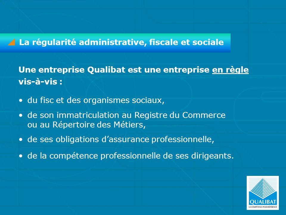 Une entreprise Qualibat est une entreprise en règle vis-à-vis : La régularité administrative, fiscale et sociale du fisc et des organismes sociaux, de