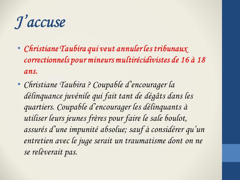 Jaccuse Christiane Taubira qui veut annuler les tribunaux correctionnels pour mineurs multirécidivistes de 16 à 18 ans.