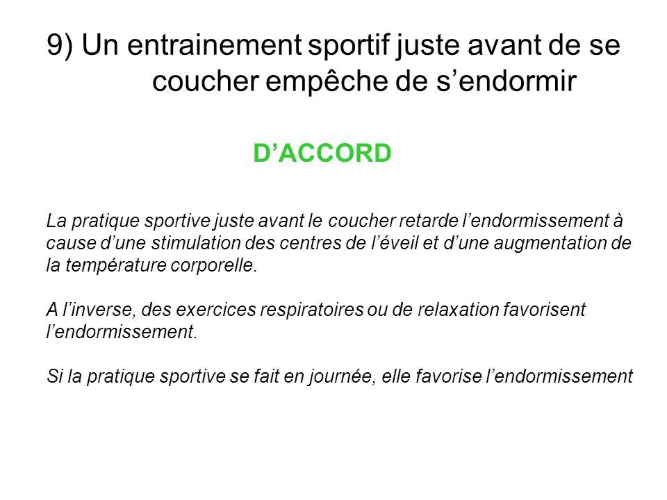 9) Un entrainement sportif juste avant de se coucher empêche de sendormir DACCORD La pratique sportive juste avant le coucher retarde lendormissement