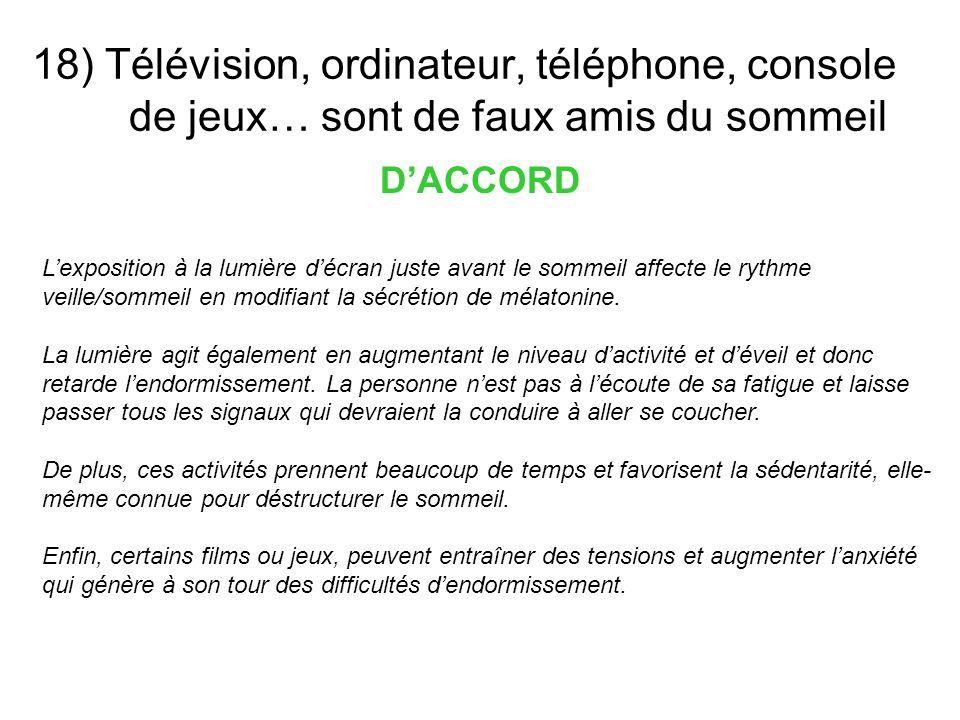 18) Télévision, ordinateur, téléphone, console de jeux… sont de faux amis du sommeil DACCORD Lexposition à la lumière décran juste avant le sommeil af